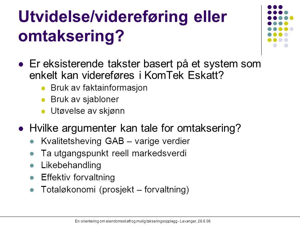 En orientering om eiendomsskatt og mulig takseringsopplegg - Levanger, 28.6.06 Utvidelse/videreføring eller omtaksering? Er eksisterende takster baser
