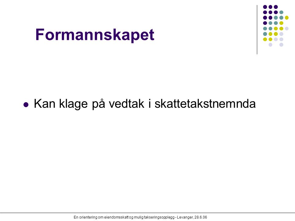 En orientering om eiendomsskatt og mulig takseringsopplegg - Levanger, 28.6.06 Formannskapet Kan klage på vedtak i skattetakstnemnda