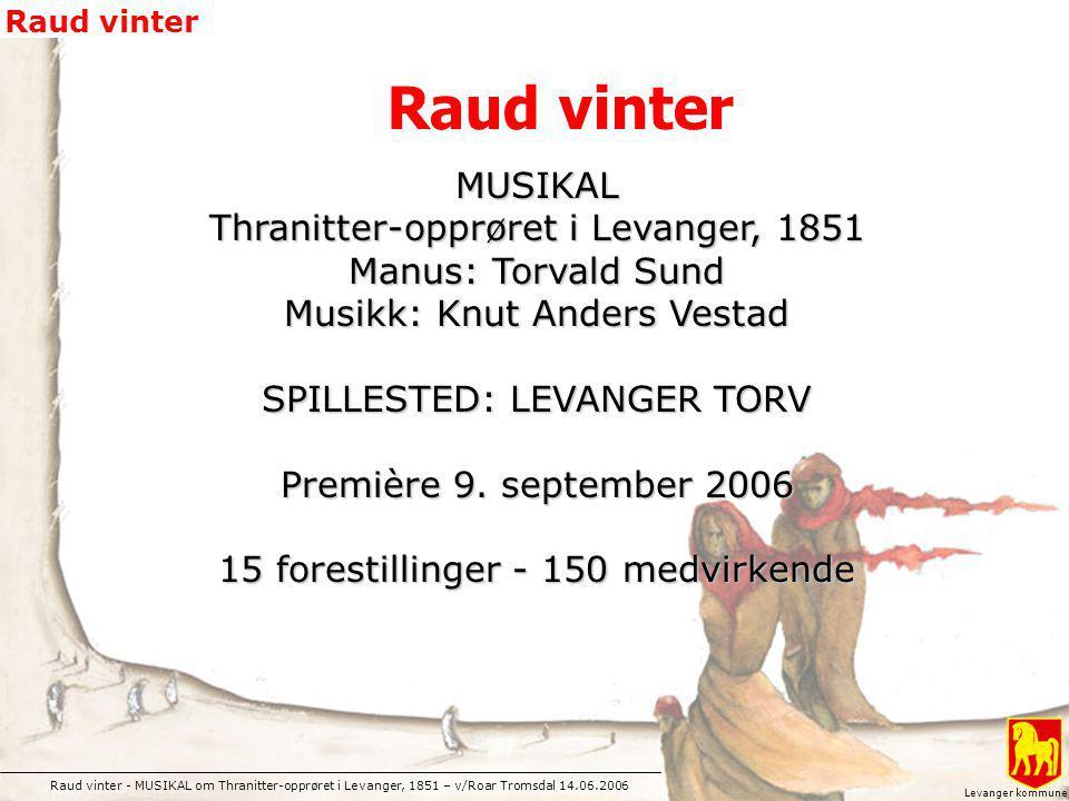 Raud vinter - MUSIKAL om Thranitter-opprøret i Levanger, 1851 – v/Roar Tromsdal 14.06.2006 Raud vinter Levanger kommune Raud vinter MUSIKAL Thranitter