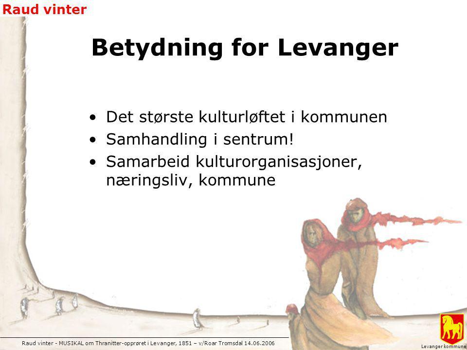 Raud vinter - MUSIKAL om Thranitter-opprøret i Levanger, 1851 – v/Roar Tromsdal 14.06.2006 Raud vinter Levanger kommune Det største kulturløftet i kom