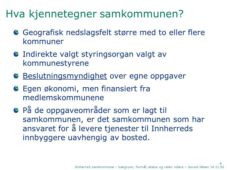 4 Innherred samkommune – bakgrunn, formål, status og veien videre – Jørund Nilsen 14.11.03 Hva kjennetegner samkommunen? Geografisk nedslagsfelt størr