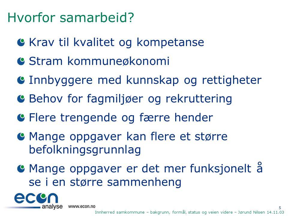 5 Innherred samkommune – bakgrunn, formål, status og veien videre – Jørund Nilsen 14.11.03 Hvorfor samarbeid? Krav til kvalitet og kompetanse Stram ko