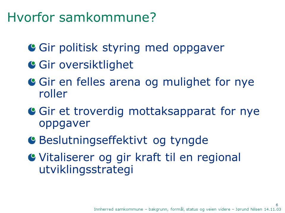 7 Innherred samkommune – bakgrunn, formål, status og veien videre – Jørund Nilsen 14.11.03 Hvorfor ikke tradisjonelt samarbeid.