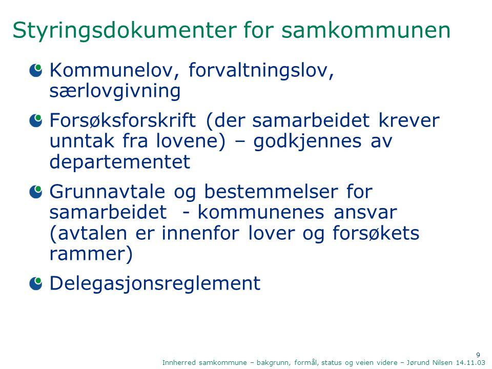 9 Innherred samkommune – bakgrunn, formål, status og veien videre – Jørund Nilsen 14.11.03 Styringsdokumenter for samkommunen Kommunelov, forvaltnings