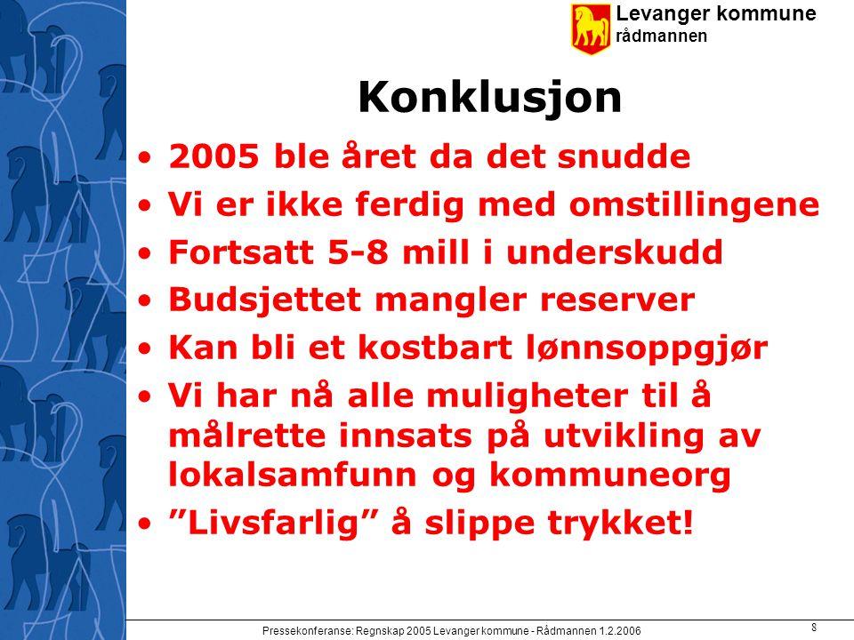 Levanger kommune rådmannen Pressekonferanse: Regnskap 2005 Levanger kommune - Rådmannen 1.2.2006 8 Konklusjon 2005 ble året da det snudde Vi er ikke f