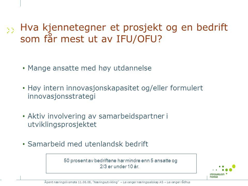 Åpent næringslivsmøte 11.06.08, Næringsutvikling – Levanger næringsselskap AS – Levanger rådhus Hva kjennetegner et prosjekt og en bedrift som får mest ut av IFU/OFU.