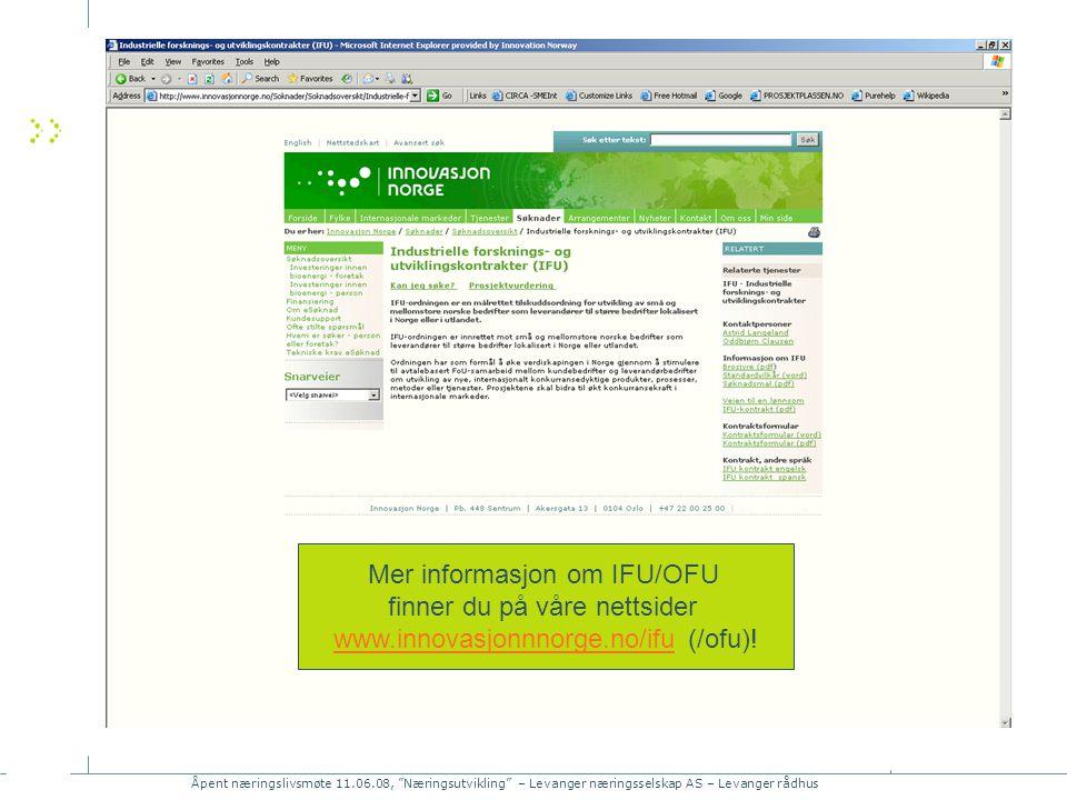 Åpent næringslivsmøte 11.06.08, Næringsutvikling – Levanger næringsselskap AS – Levanger rådhus Mer informasjon om IFU/OFU finner du på våre nettsider www.innovasjonnnorge.no/ifuwww.innovasjonnnorge.no/ifu (/ofu)!
