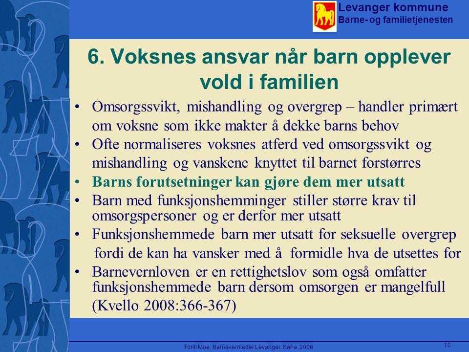 Levanger kommune Barne- og familietjenesten Torill Moe, Barnevernleder Levanger, BaFa, 2008 10 6. Voksnes ansvar når barn opplever vold i familien Oms