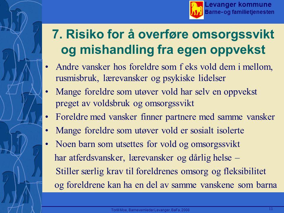 Levanger kommune Barne- og familietjenesten Torill Moe, Barnevernleder Levanger, BaFa, 2008 11 7. Risiko for å overføre omsorgssvikt og mishandling fr
