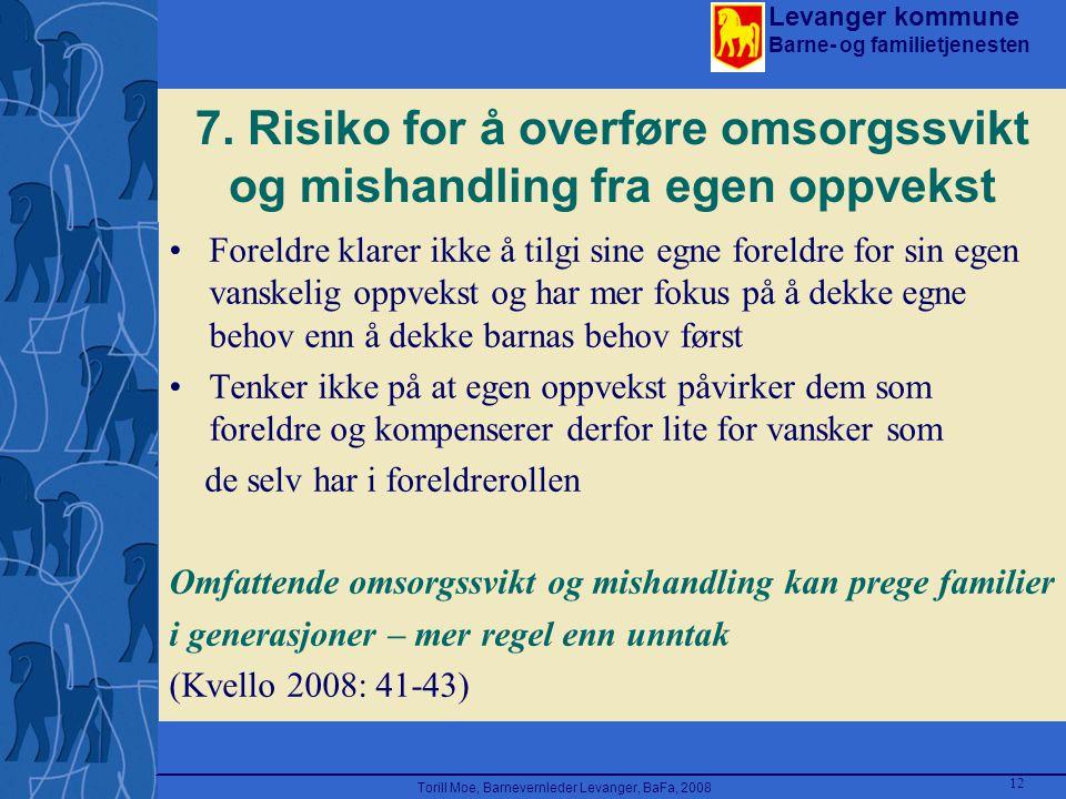 Levanger kommune Barne- og familietjenesten Torill Moe, Barnevernleder Levanger, BaFa, 2008 12 7. Risiko for å overføre omsorgssvikt og mishandling fr