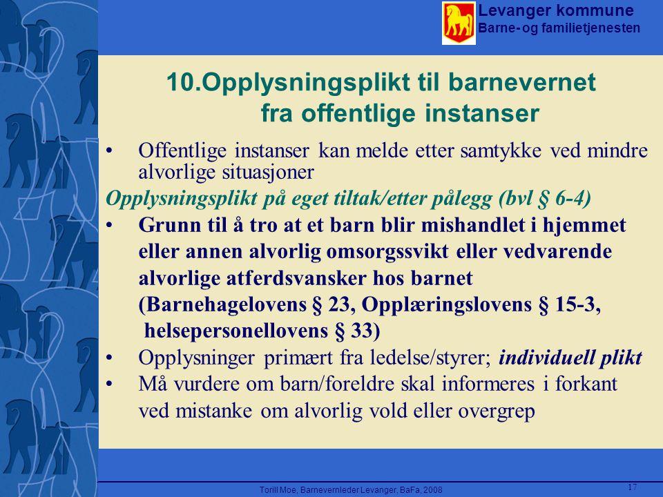 Levanger kommune Barne- og familietjenesten Torill Moe, Barnevernleder Levanger, BaFa, 2008 17 10.Opplysningsplikt til barnevernet fra offentlige inst