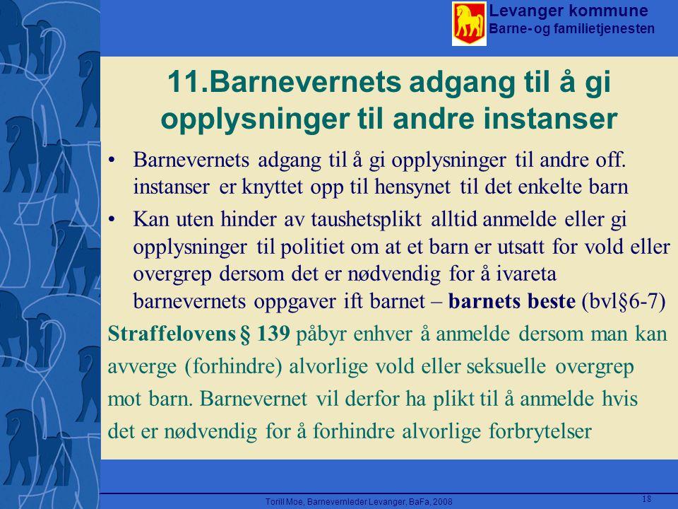 Levanger kommune Barne- og familietjenesten Torill Moe, Barnevernleder Levanger, BaFa, 2008 18 11.Barnevernets adgang til å gi opplysninger til andre
