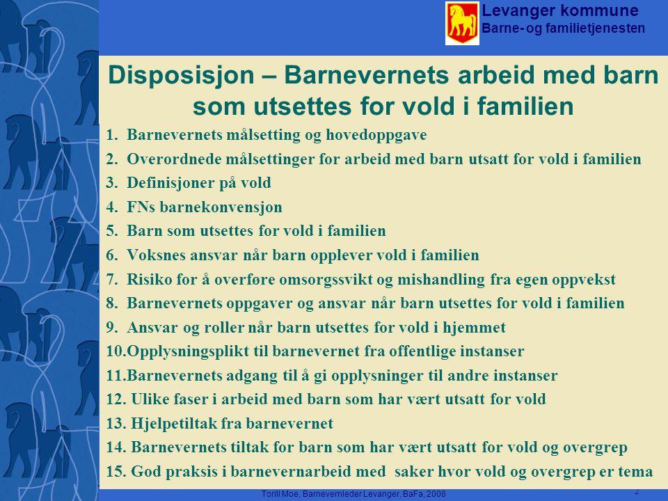 Levanger kommune Barne- og familietjenesten Torill Moe, Barnevernleder Levanger, BaFa, 2008 2 Disposisjon – Barnevernets arbeid med barn som utsettes