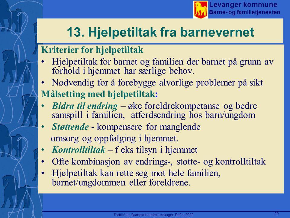 Levanger kommune Barne- og familietjenesten Torill Moe, Barnevernleder Levanger, BaFa, 2008 20 13. Hjelpetiltak fra barnevernet Kriterier for hjelpeti