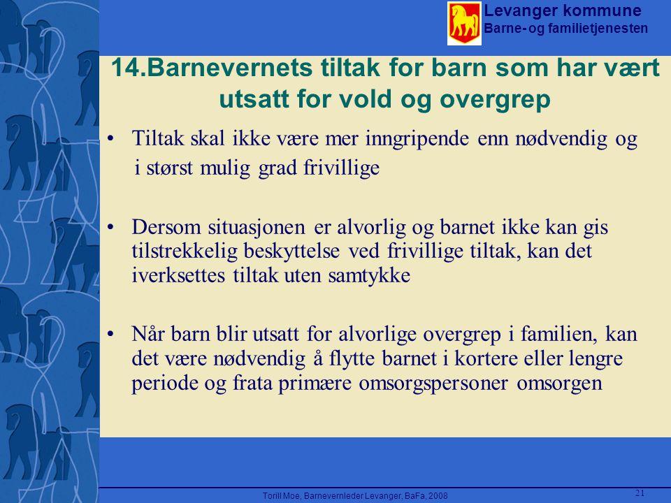 Levanger kommune Barne- og familietjenesten Torill Moe, Barnevernleder Levanger, BaFa, 2008 21 14.Barnevernets tiltak for barn som har vært utsatt for