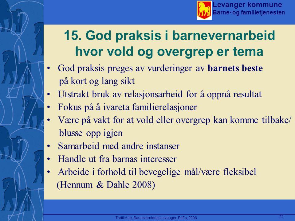 Levanger kommune Barne- og familietjenesten Torill Moe, Barnevernleder Levanger, BaFa, 2008 22 15. God praksis i barnevernarbeid hvor vold og overgrep