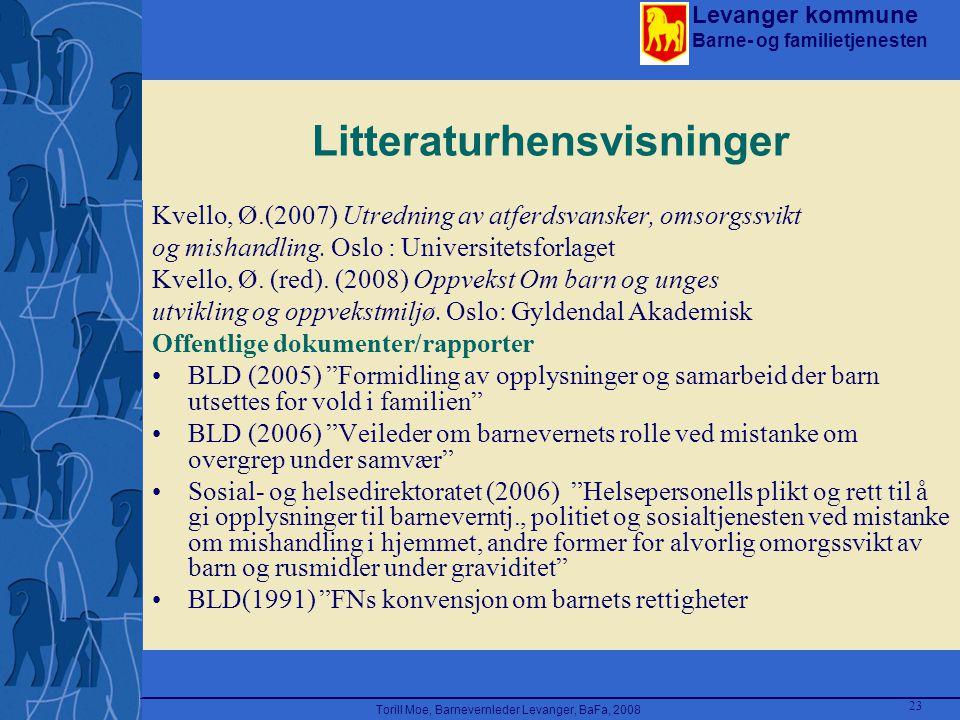 Levanger kommune Barne- og familietjenesten Torill Moe, Barnevernleder Levanger, BaFa, 2008 23 Litteraturhensvisninger Kvello, Ø.(2007) Utredning av a