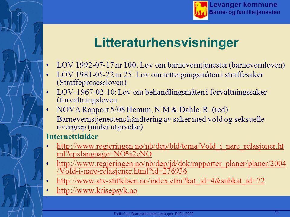 Levanger kommune Barne- og familietjenesten Torill Moe, Barnevernleder Levanger, BaFa, 2008 24 Litteraturhensvisninger LOV 1992-07-17 nr 100: Lov om b