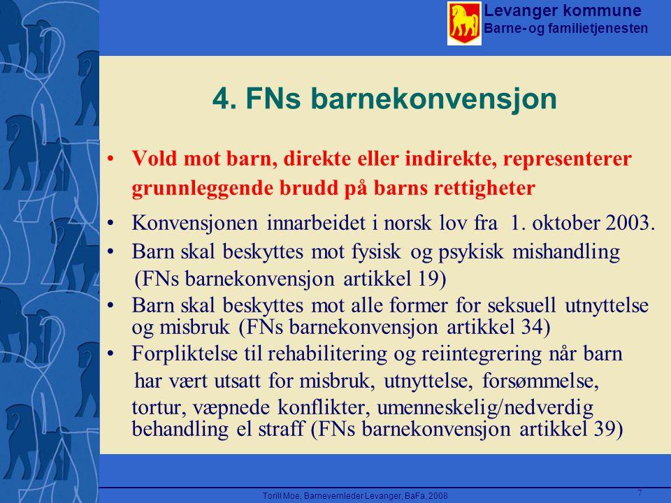 Levanger kommune Barne- og familietjenesten Torill Moe, Barnevernleder Levanger, BaFa, 2008 7 4. FNs barnekonvensjon Vold mot barn, direkte eller indi