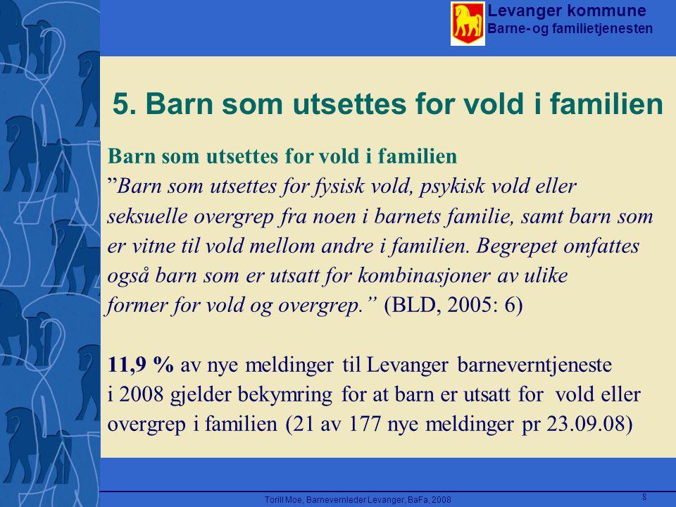 Levanger kommune Barne- og familietjenesten Torill Moe, Barnevernleder Levanger, BaFa, 2008 8 5. Barn som utsettes for vold i familien Barn som utsett