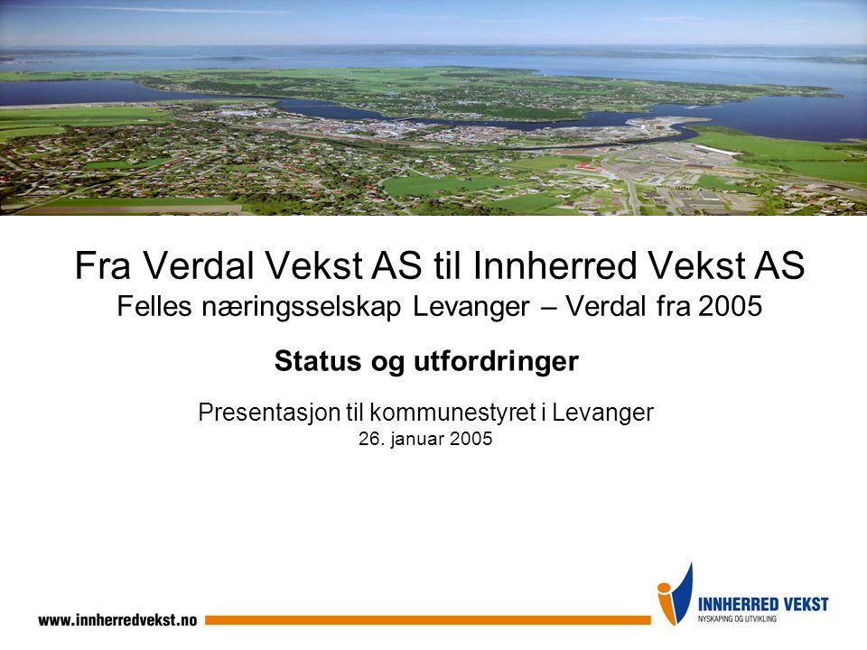 Fra Verdal Vekst AS til Innherred Vekst AS Felles næringsselskap Levanger – Verdal fra 2005 Status og utfordringer Presentasjon til kommunestyret i Le