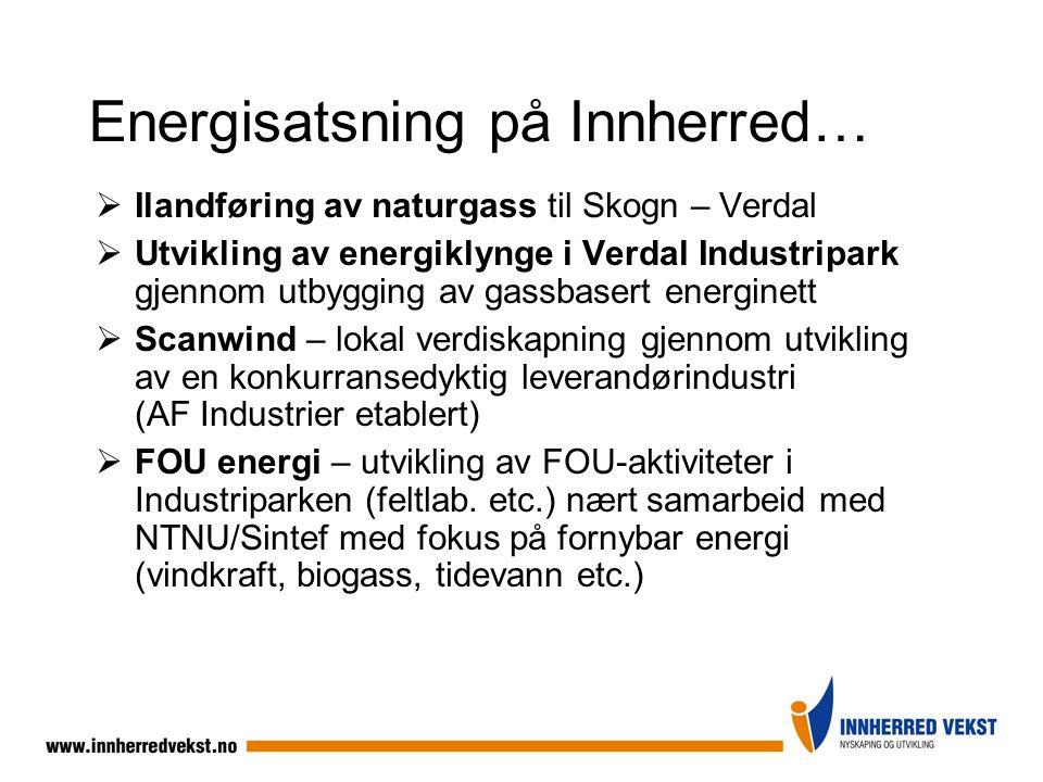 Energisatsning på Innherred…  Ilandføring av naturgass til Skogn – Verdal  Utvikling av energiklynge i Verdal Industripark gjennom utbygging av gass