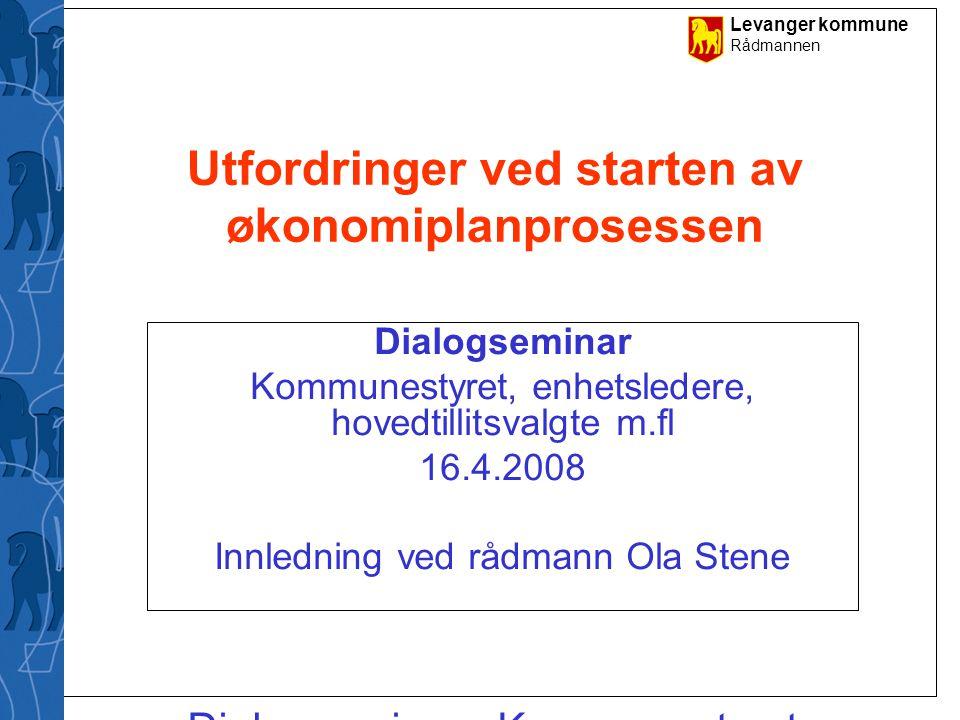 Levanger kommune Rådmannen Dialogseminar - Kommunestyret, enhetsledere, hovedtillitsvalgte m.fl.