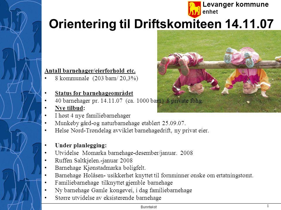 Levanger kommune enhet Bunntekst 1 Orientering til Driftskomiteen 14.11.07 Antall barnehager/eierforhold etc.