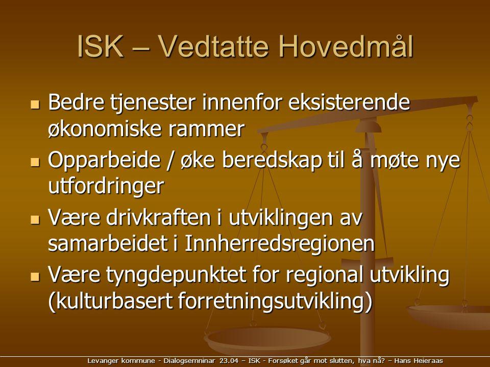 Levanger kommune - Dialogsemninar 23.04 – ISK - Forsøket går mot slutten, hva nå? – Hans Heieraas ISK – Vedtatte Hovedmål Bedre tjenester innenfor eks