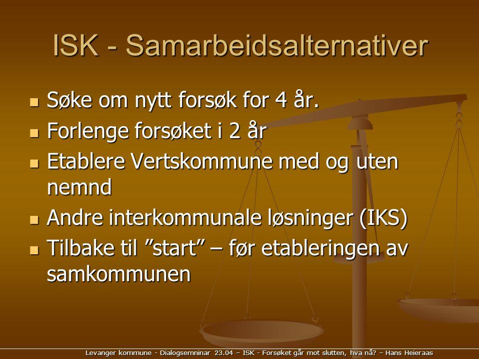 Levanger kommune - Dialogsemninar 23.04 – ISK - Forsøket går mot slutten, hva nå? – Hans Heieraas ISK - Samarbeidsalternativer Søke om nytt forsøk for