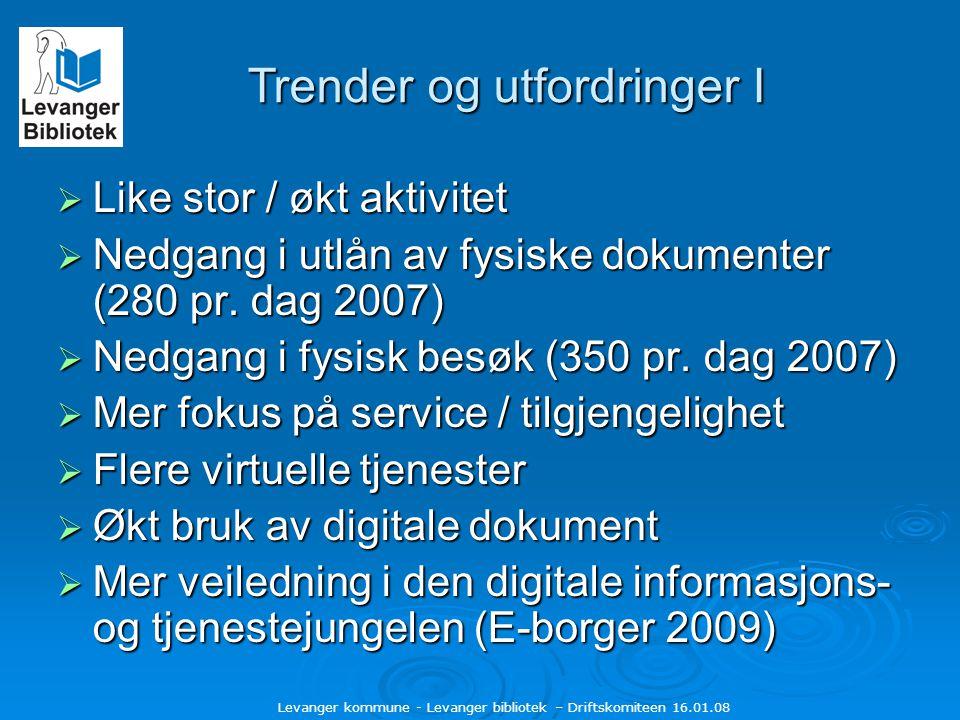 Levanger kommune - Levanger bibliotek – Driftskomiteen 16.01.08 Trender og utfordringer II  Bibliotekene må nå brukerne der de er  Økt tilgjengelighet både fysisk og virtuelt  Bibliotek 2.0 (nye verktøy)  Bredere kompetanse nødvendig  Gi alle lik tilgang til digitale verktøy og tjenester  Verksteds-aktiviteter  Mer formidling  Bibliotekene også produsenter
