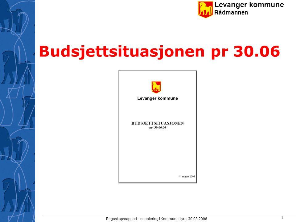 Levanger kommune Rådmannen Regnskapsrapport – orientering i Kommunestyret 30.08.2006 1 Budsjettsituasjonen pr 30.06