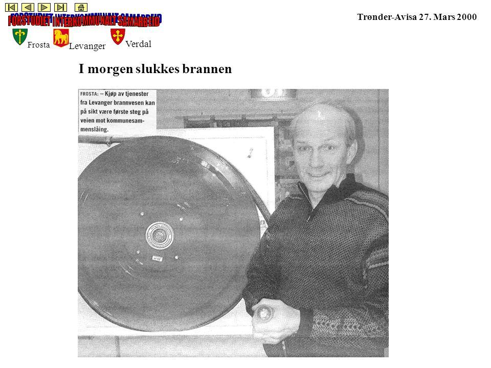Frosta Levanger Verdal Trønder-Avisa 27. Mars 2000 I morgen slukkes brannen