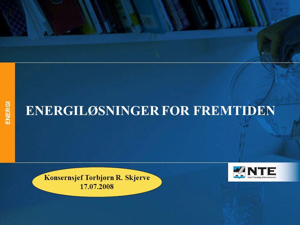 ENERGI ENERGILØSNINGER FOR FREMTIDEN ENERGI Konsernsjef Torbjørn R. Skjerve 17.07.2008