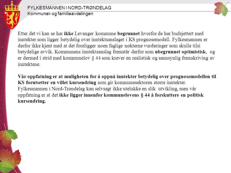 FYLKESMANNEN I NORD-TRØNDELAG Kommunal- og familieavdelingen Etter det vi kan se har ikke Levanger kommune begrunnet hvorfor de har budsjettert med in