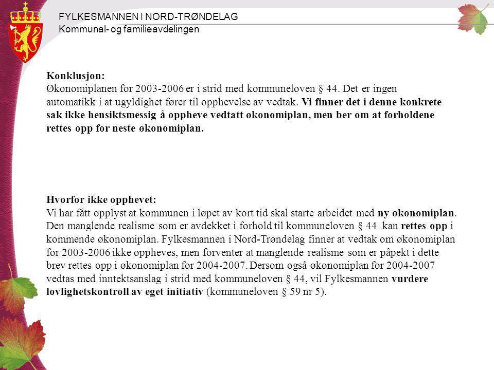 FYLKESMANNEN I NORD-TRØNDELAG Kommunal- og familieavdelingen Konklusjon: Økonomiplanen for 2003-2006 er i strid med kommuneloven § 44. Det er ingen au