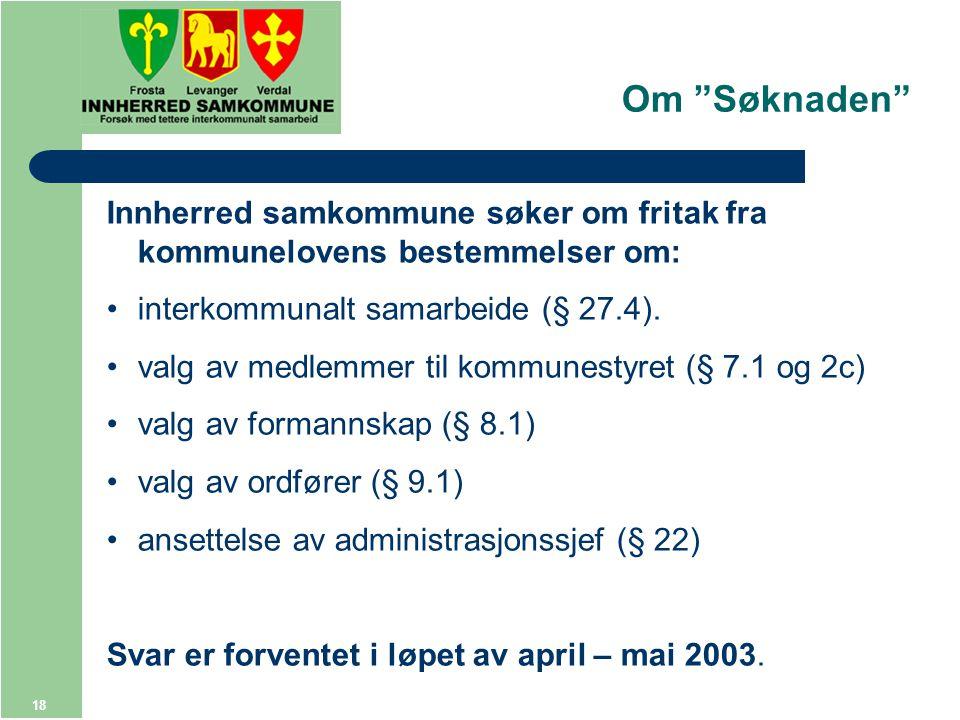 18 Om Søknaden Innherred samkommune søker om fritak fra kommunelovens bestemmelser om: interkommunalt samarbeide (§ 27.4).