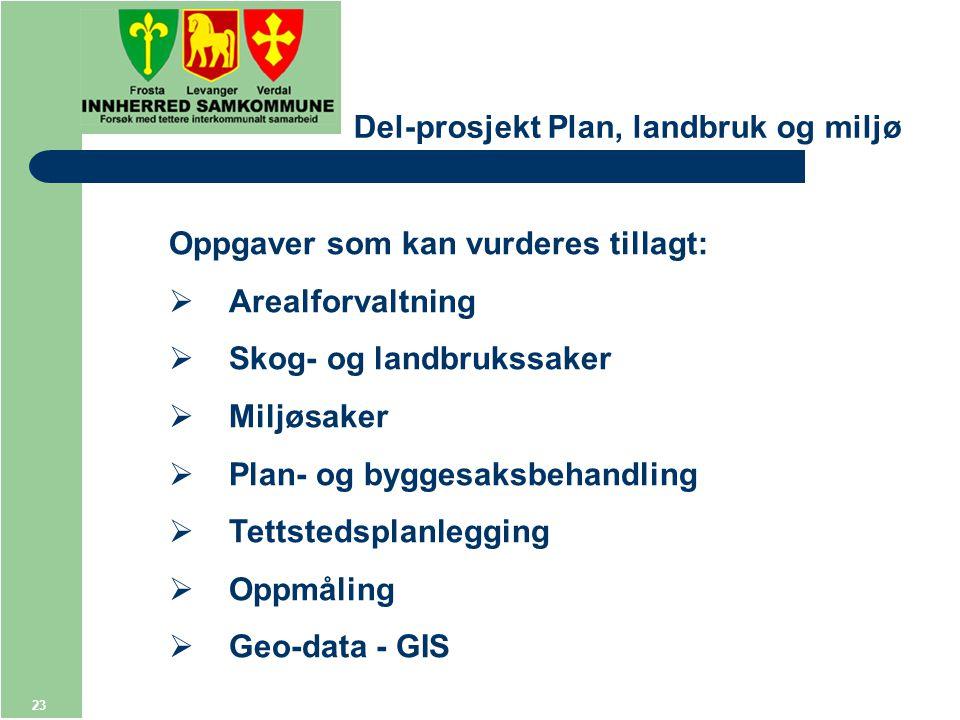 23 Del-prosjekt Plan, landbruk og miljø Oppgaver som kan vurderes tillagt:  Arealforvaltning  Skog- og landbrukssaker  Miljøsaker  Plan- og byggesaksbehandling  Tettstedsplanlegging  Oppmåling  Geo-data - GIS