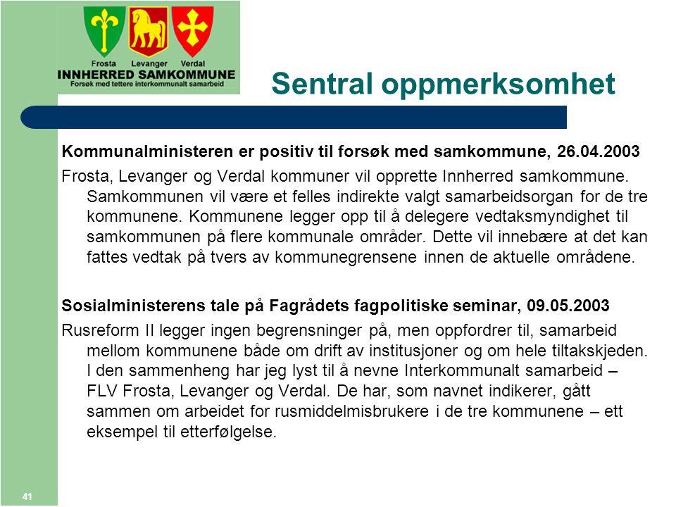 41 Sentral oppmerksomhet Kommunalministeren er positiv til forsøk med samkommune, 26.04.2003 Frosta, Levanger og Verdal kommuner vil opprette Innherred samkommune.