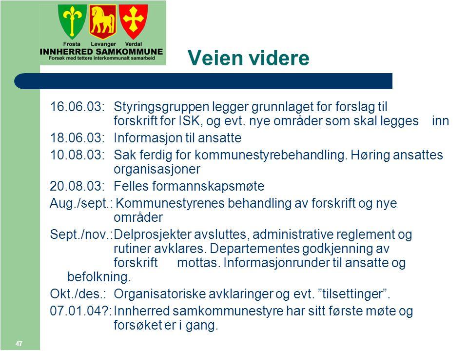 47 Veien videre 16.06.03: Styringsgruppen legger grunnlaget for forslag til forskrift for ISK, og evt.