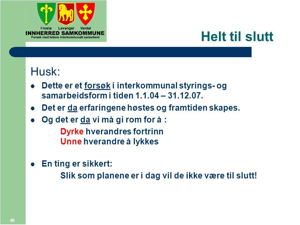 48 Helt til slutt Husk: Dette er et forsøk i interkommunal styrings- og samarbeidsform i tiden 1.1.04 – 31.12.07.