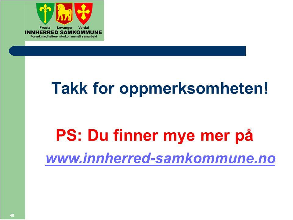 49 Takk for oppmerksomheten! PS: Du finner mye mer på www.innherred-samkommune.no
