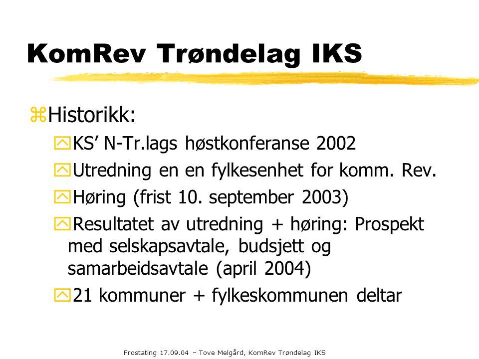 Frostating 17.09.04 – Tove Melgård, KomRev Trøndelag IKS KomRev Trøndelag IKS zHistorikk: yKS' N-Tr.lags høstkonferanse 2002 yUtredning en en fylkesen