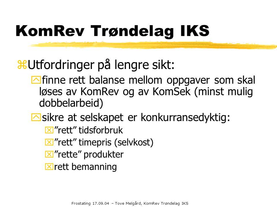 Frostating 17.09.04 – Tove Melgård, KomRev Trøndelag IKS KomRev Trøndelag IKS zUtfordringer på lengre sikt: yfinne rett balanse mellom oppgaver som sk