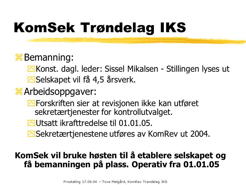 Frostating 17.09.04 – Tove Melgård, KomRev Trøndelag IKS KomSek Trøndelag IKS zBemanning: yKonst. dagl. leder: Sissel Mikalsen - Stillingen lyses ut y