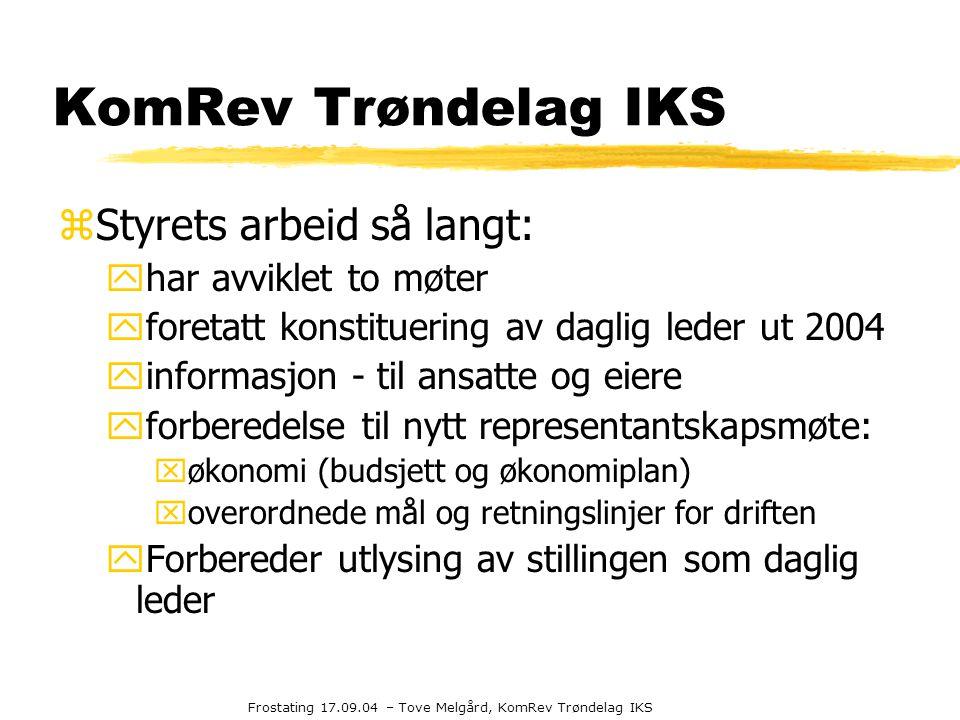 Frostating 17.09.04 – Tove Melgård, KomRev Trøndelag IKS KomRev Trøndelag IKS zStyrets arbeid så langt: yhar avviklet to møter yforetatt konstituering