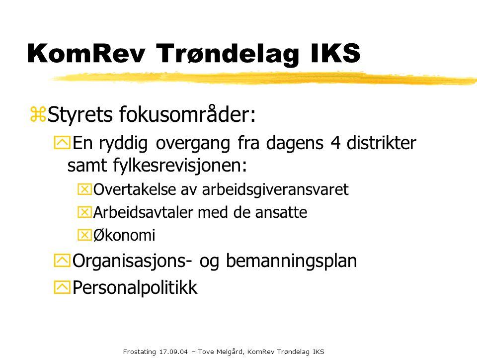 Frostating 17.09.04 – Tove Melgård, KomRev Trøndelag IKS KomRev Trøndelag IKS zStyrets fokusområder: yEn ryddig overgang fra dagens 4 distrikter samt