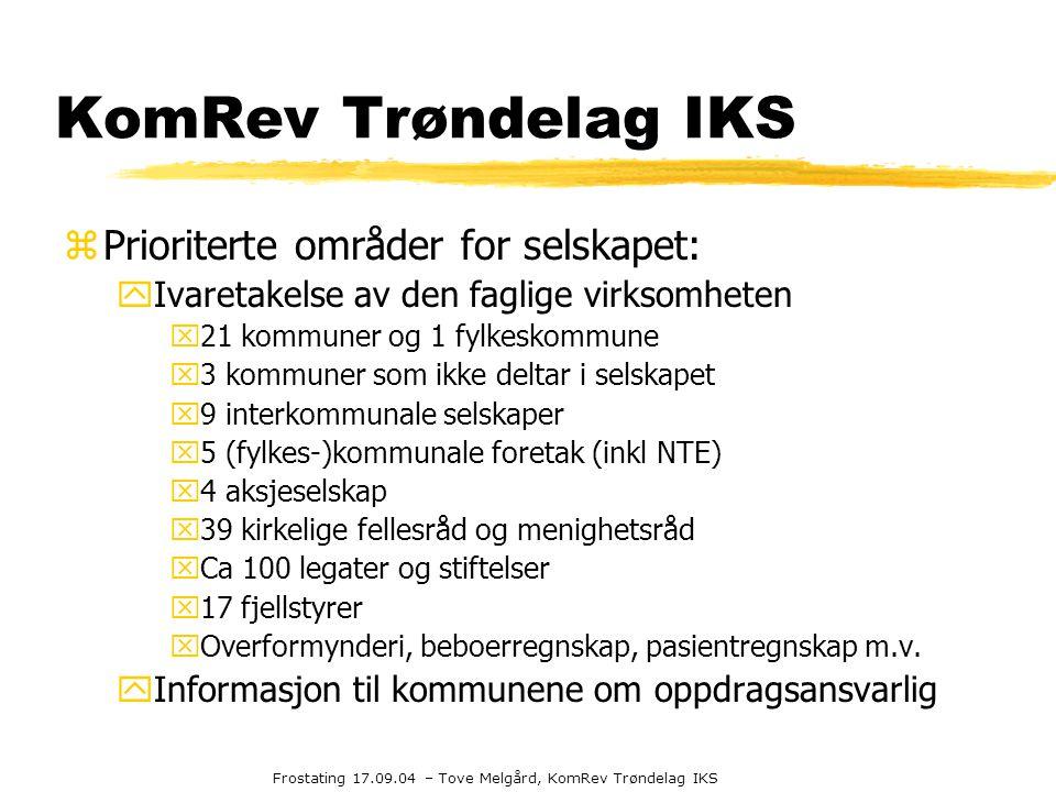 Frostating 17.09.04 – Tove Melgård, KomRev Trøndelag IKS KomRev Trøndelag IKS zPrioriterte områder for selskapet: yIvaretakelse av den faglige virksom