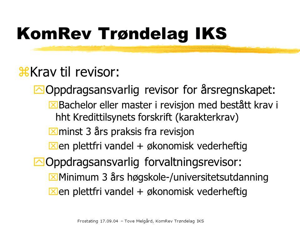 Frostating 17.09.04 – Tove Melgård, KomRev Trøndelag IKS KomRev Trøndelag IKS zKrav til revisor: yOppdragsansvarlig revisor for årsregnskapet: xBachel