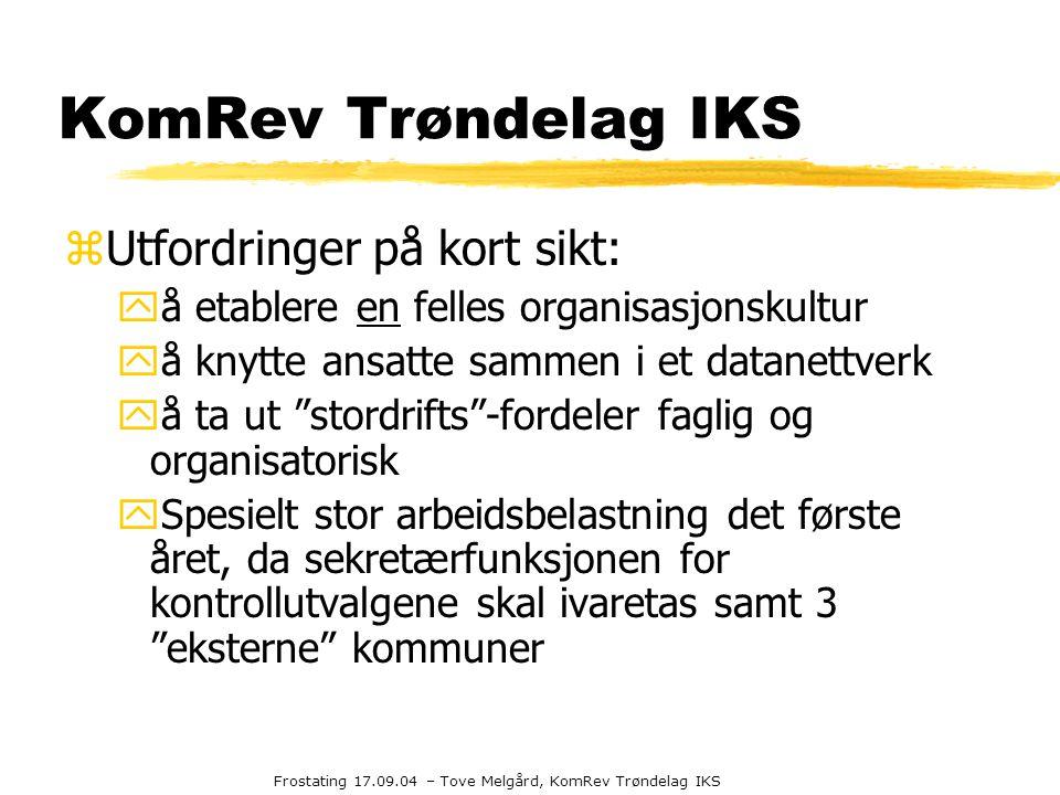Frostating 17.09.04 – Tove Melgård, KomRev Trøndelag IKS KomRev Trøndelag IKS zUtfordringer på kort sikt: yå etablere en felles organisasjonskultur yå
